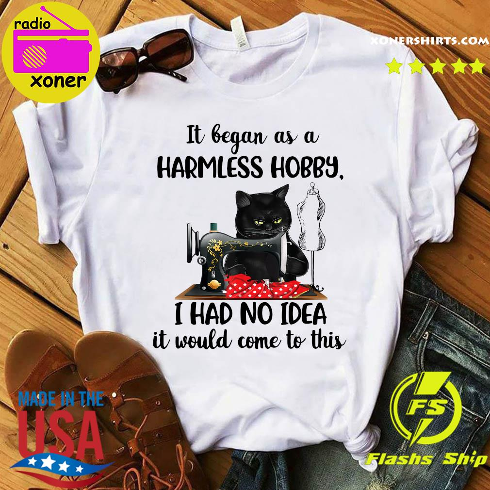 Black Cat It Began As A Harmless Hobby I Had No I Dea It Would Come To This Shirt