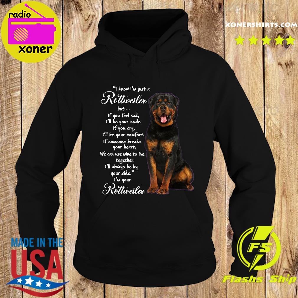I Know I'm Just A Rottweiler But If You Feel Sad Shirt Hoodie