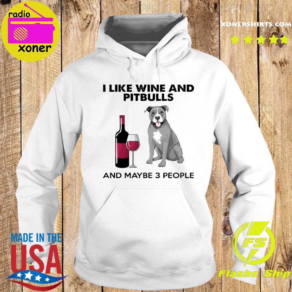 I Like Wine And Pitbulls And Maybe 3 People Shirt Hoodie