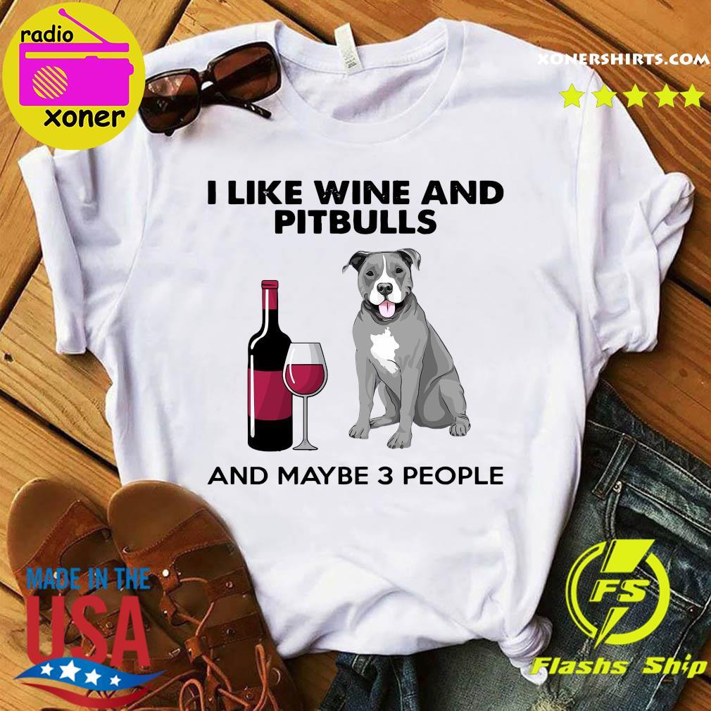 I Like Wine And Pitbulls And Maybe 3 People Shirt