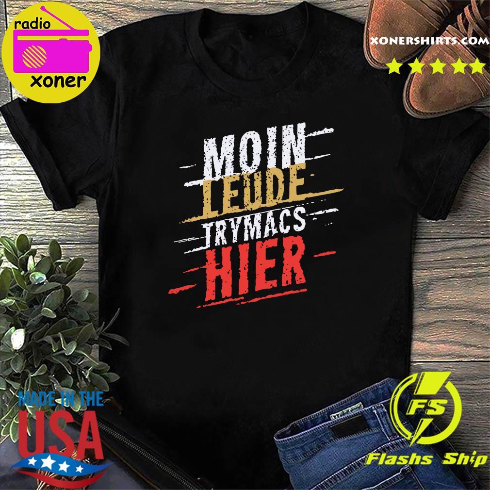 Moin Leude Trymacs Hier Shirt