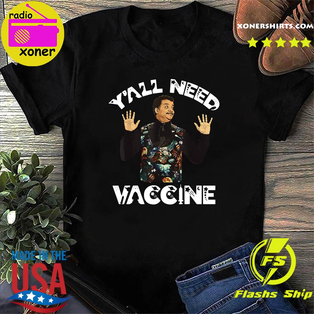 Neil deGrasse Tyson Y'All Need Vaccine Vaccination Science Shirt