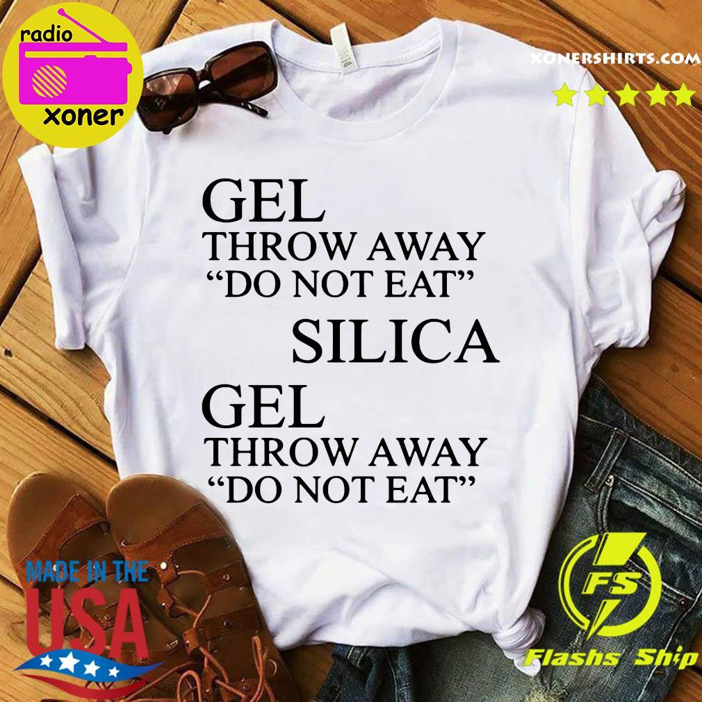 Official Gel Throw Away Do Not Eat Silica Gel Throw Away Do Not Eat Shirt