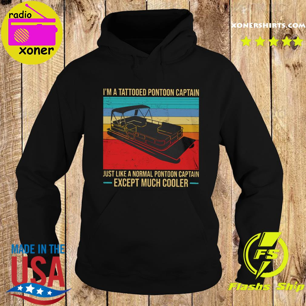 Official I'm A Tattooed Pontoon Captain Just Like A Normal Pontoon Captain Except Much Cooler Vintage Shirt Hoodie