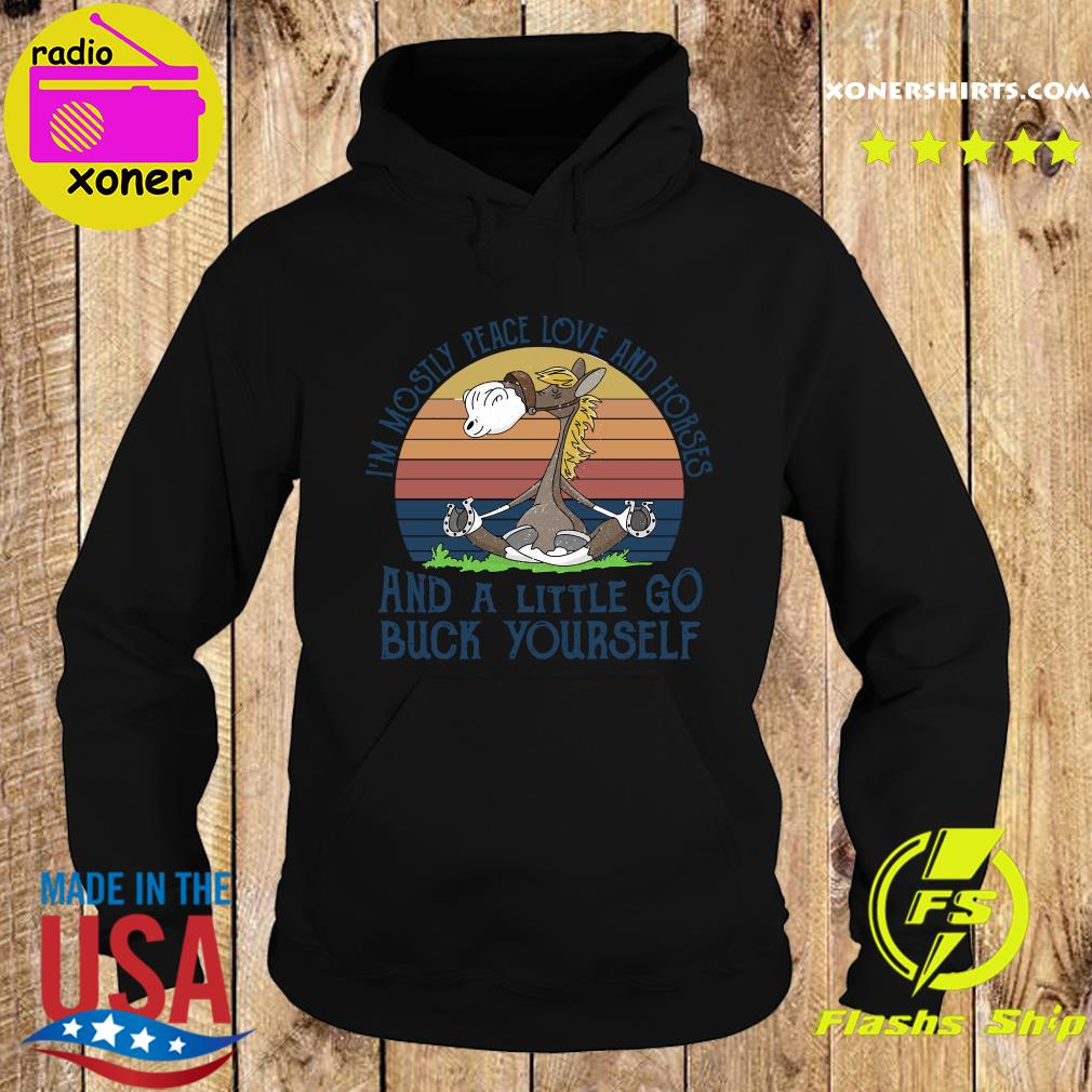 Official I'm Mostily Peace Love And Horse And A Little Go Buck Yourself Vintage Shirt Hoodie