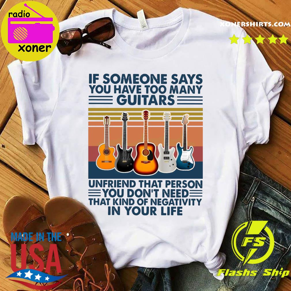 Official If Someone Says You Have Too Many Guitars Vintage Shirt