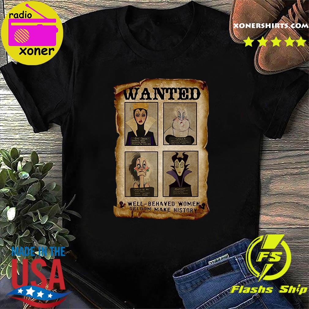 Official Wanted Well Behaved Women Seldom Make History Shirt