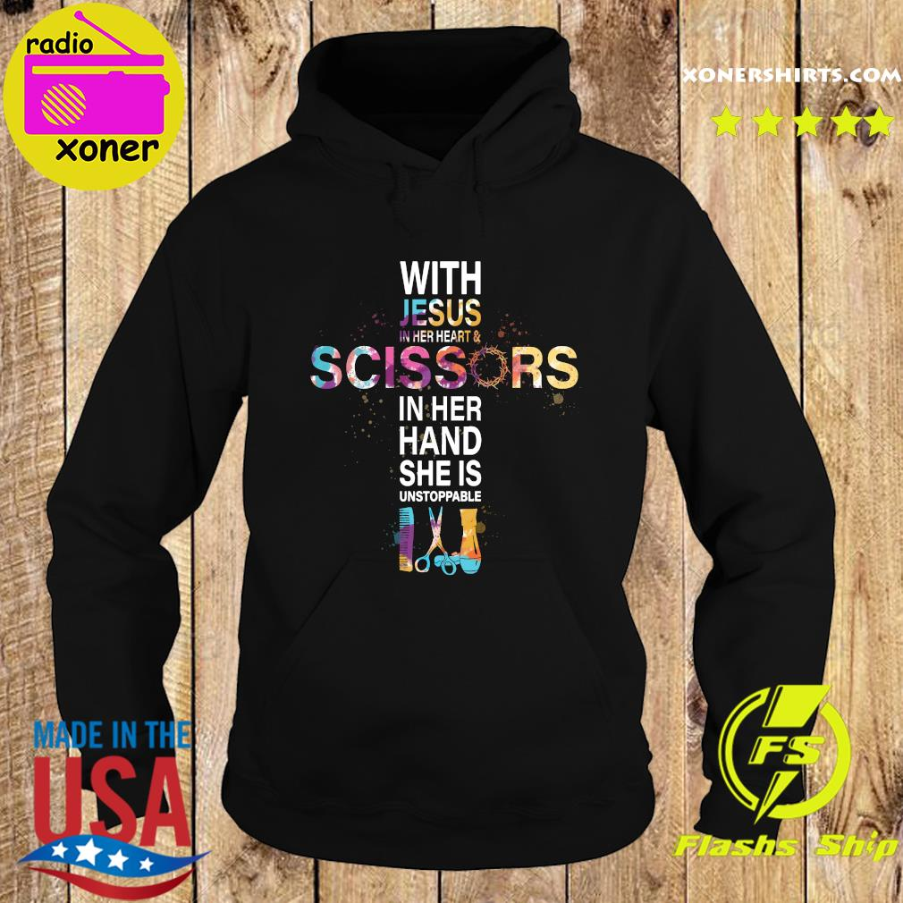Official With Jesus In Her Heart And Scissors In Her Hand She Is Unstoppable Shirt Hoodie