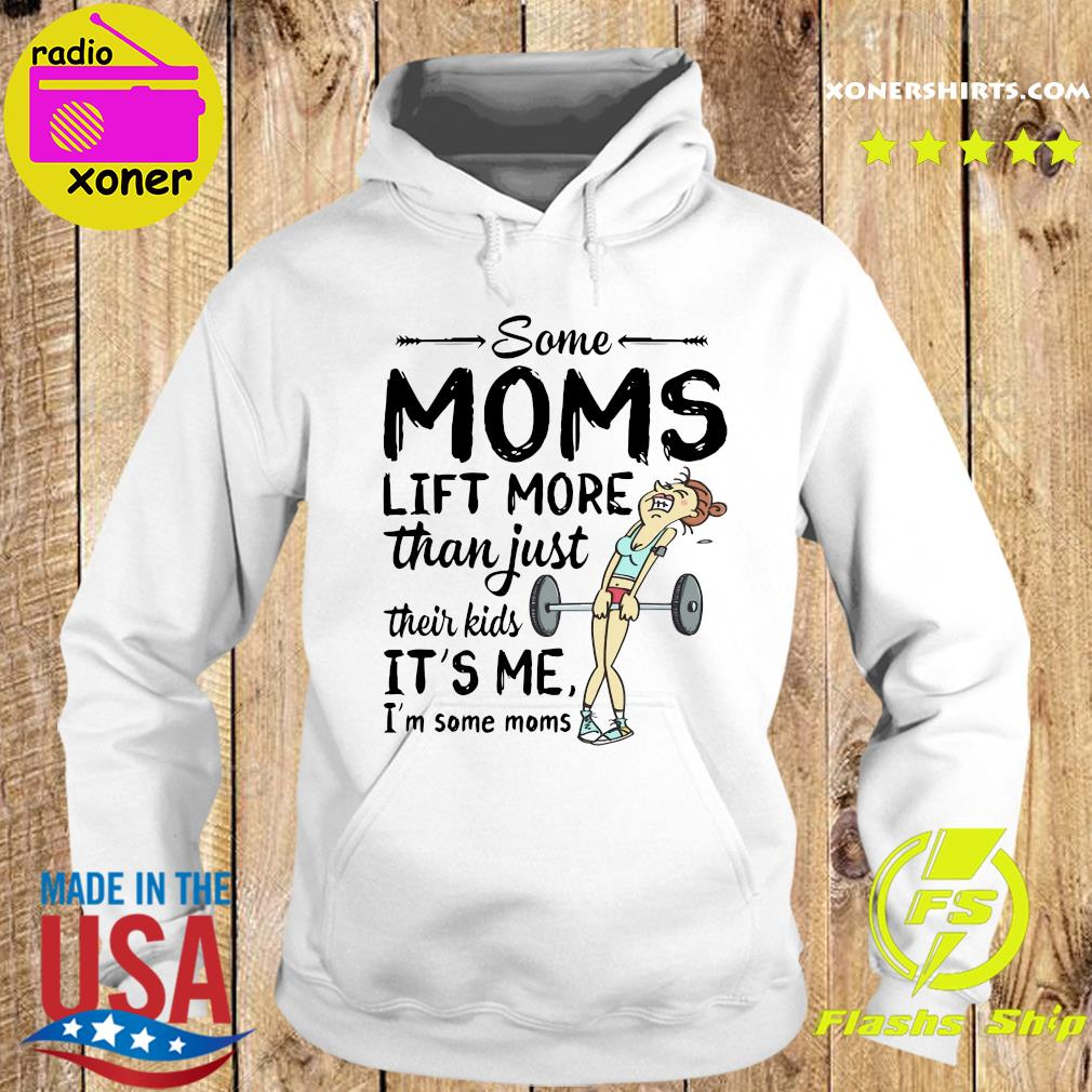 Some Moms Lift More Than Just Their Kids s Hoodie