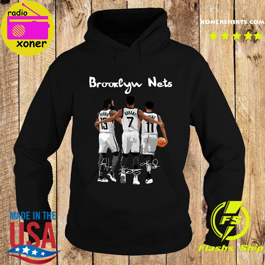 The Brooklyn Nets 13 Harden 7 Durant And 11 Irving Signatures Shirt Hoodie