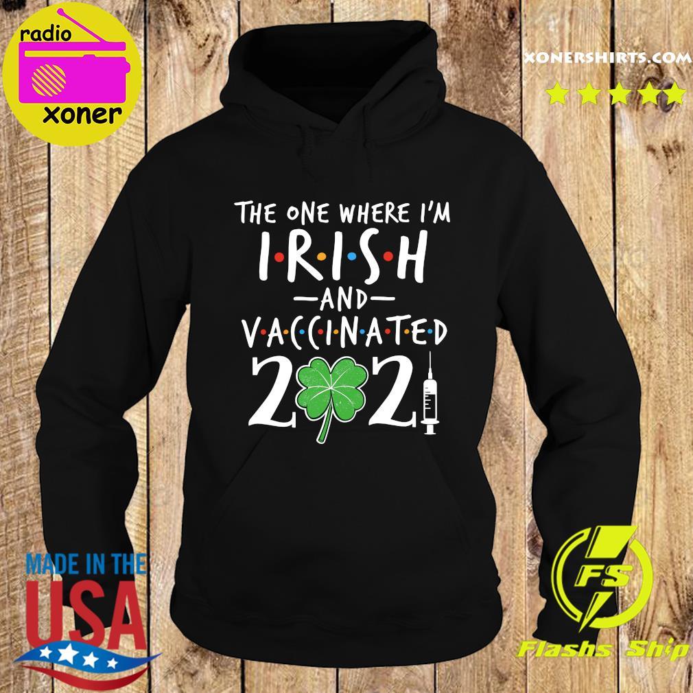 The One Where I'm Irish And Vaccinated 2021 Shirt Hoodie