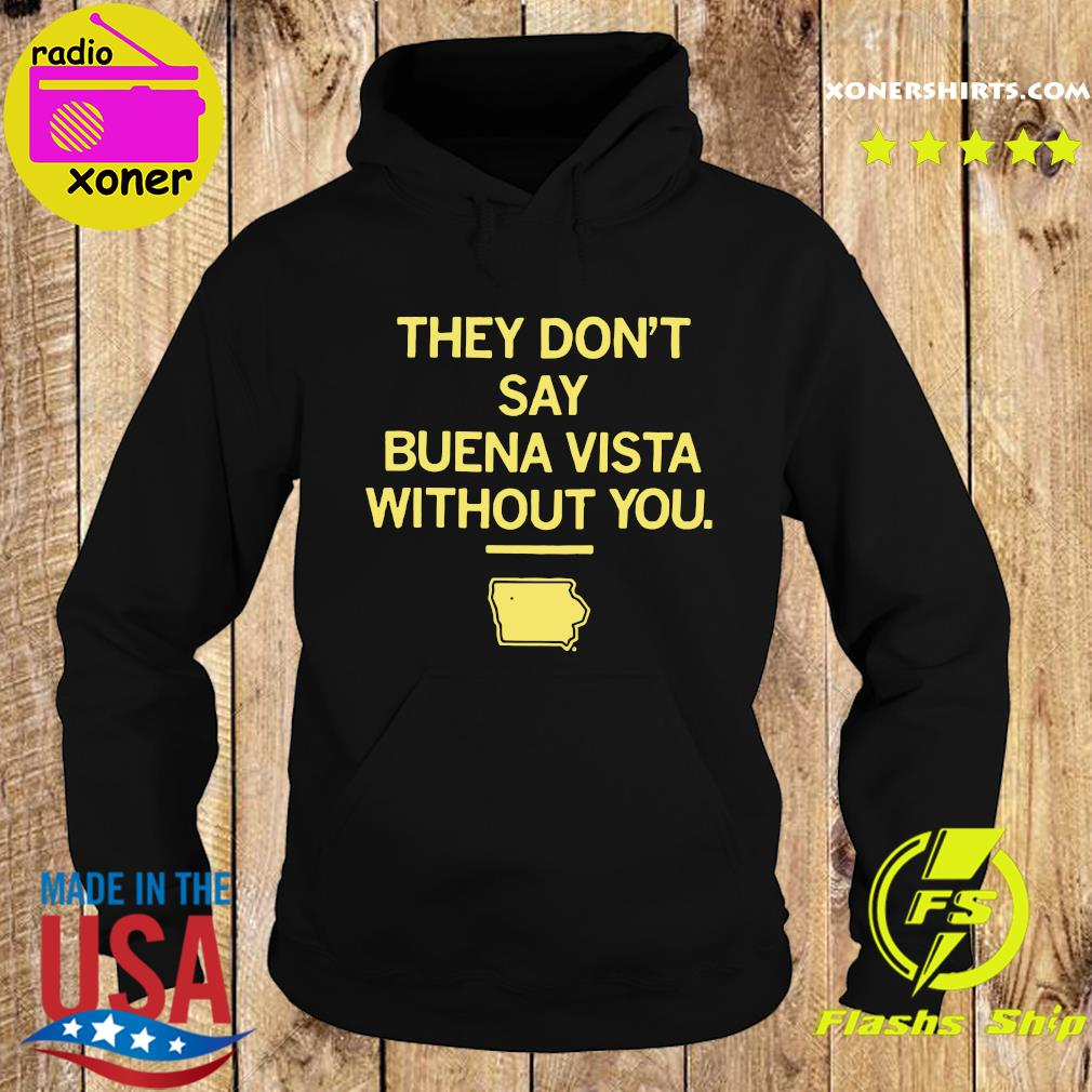 They Don't Say Buena Vista Without You Shirt Hoodie