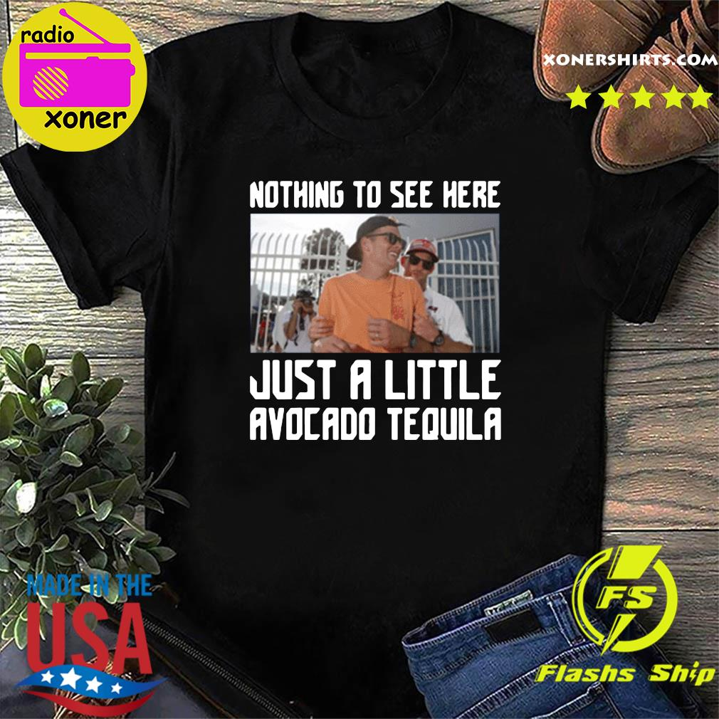 Tom Brady Nothing To See Here Just A Little Avocado Tequila Drunk Shirt