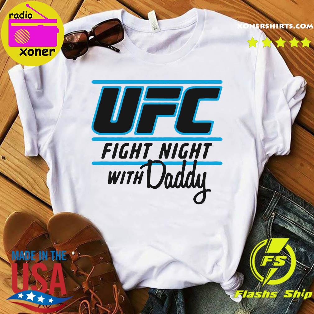 UFC Fight Night With My Daddy Shirt