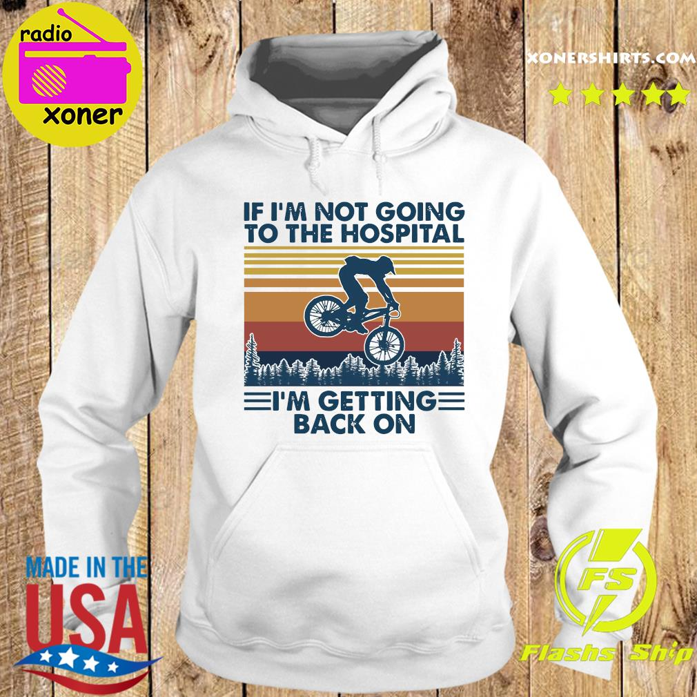 Bicycle If I'm Not Going To The Hospital I'm Getting Back On Shirt Hoodie