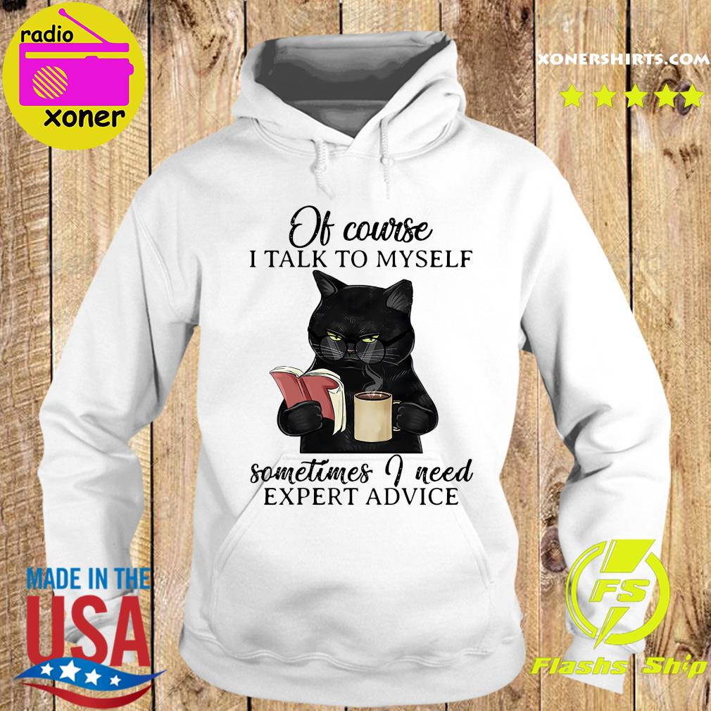 Black Cat Drink Coffee Of Course I Talk To My Self Sometimes I Need Expert Advice Shirt Hoodie