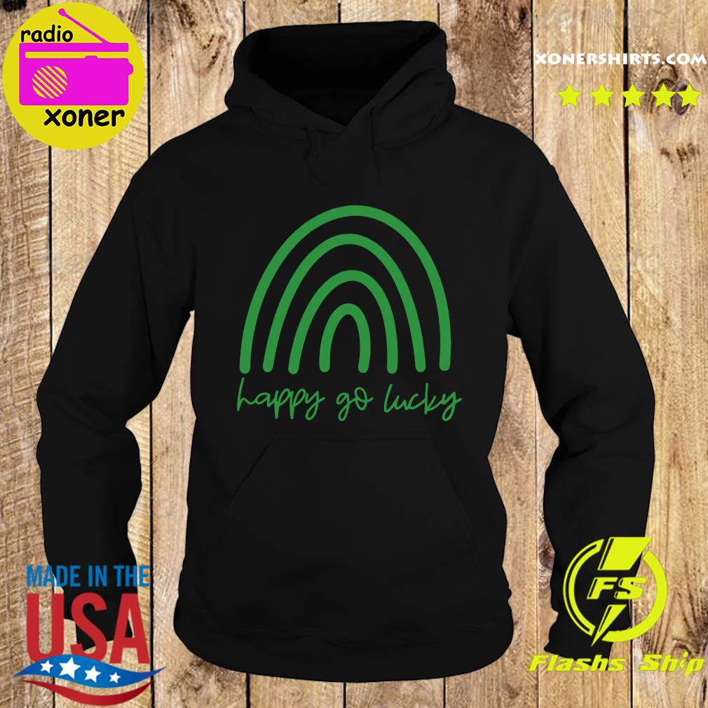 Happy Go Lucky Shirt Hoodie