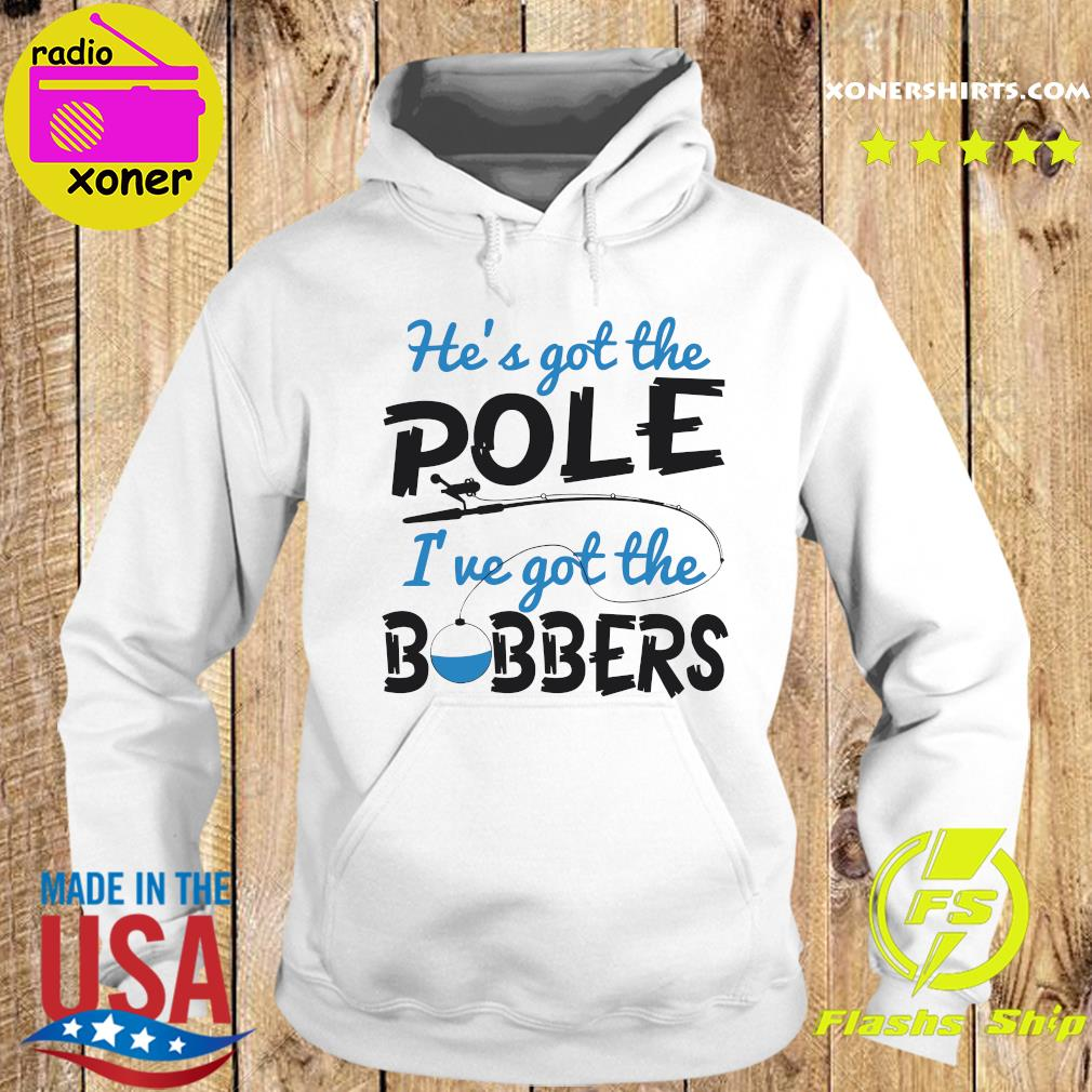 He's Got The Ole I've Her Bobbers Shirt Hoodie