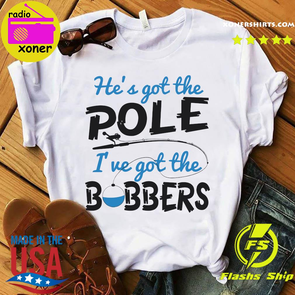 He's Got The Ole I've Her Bobbers Shirt