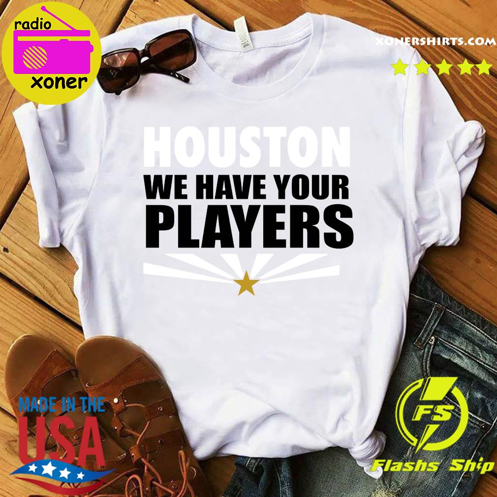 Houston We Have Your Players AZ Football Shirt