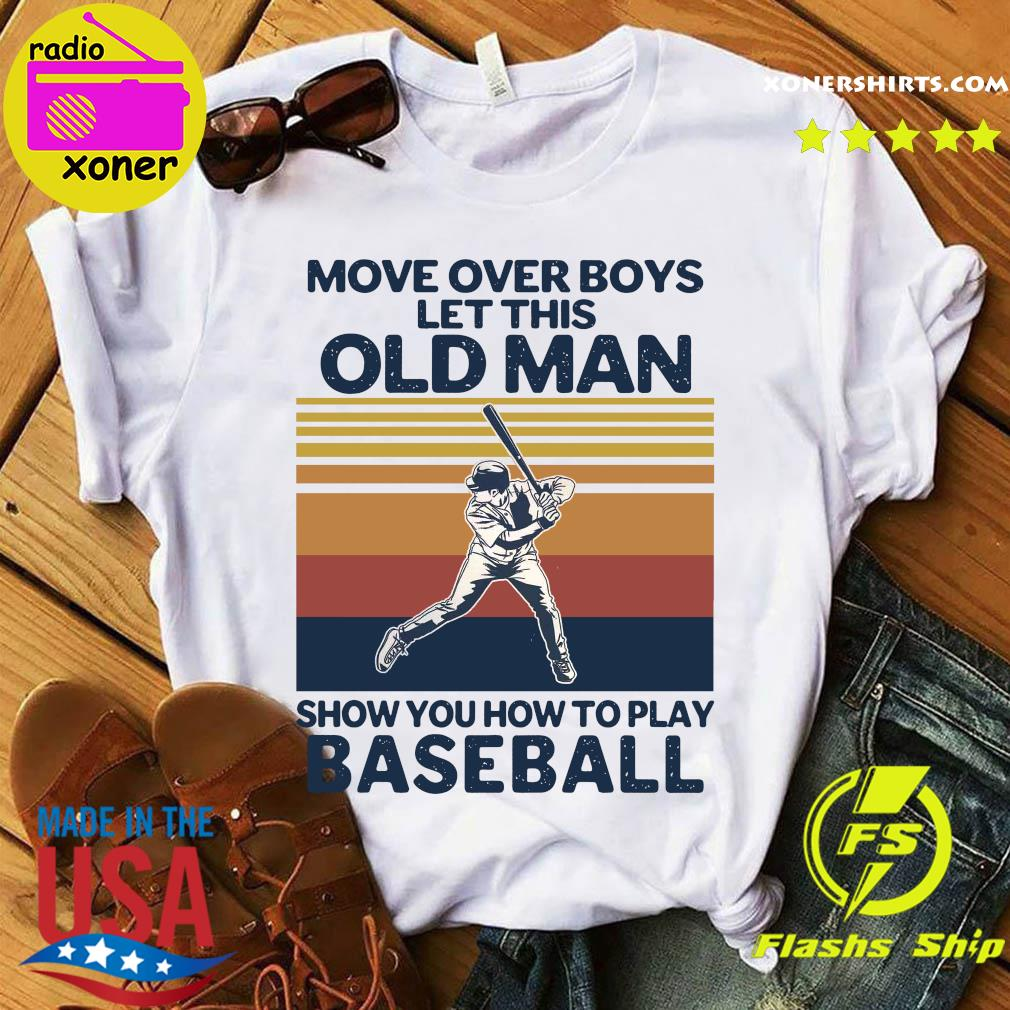 Move Over Boys Let This Old Man Show You How To Play Baseball Vintage Retro T-shirt