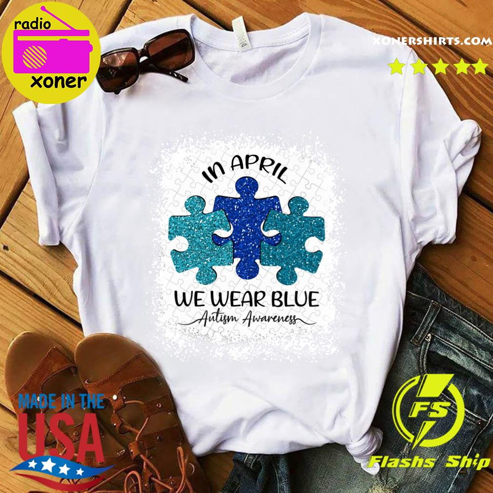 Official Autism Awareness Day In April We Wear Blue Shirt