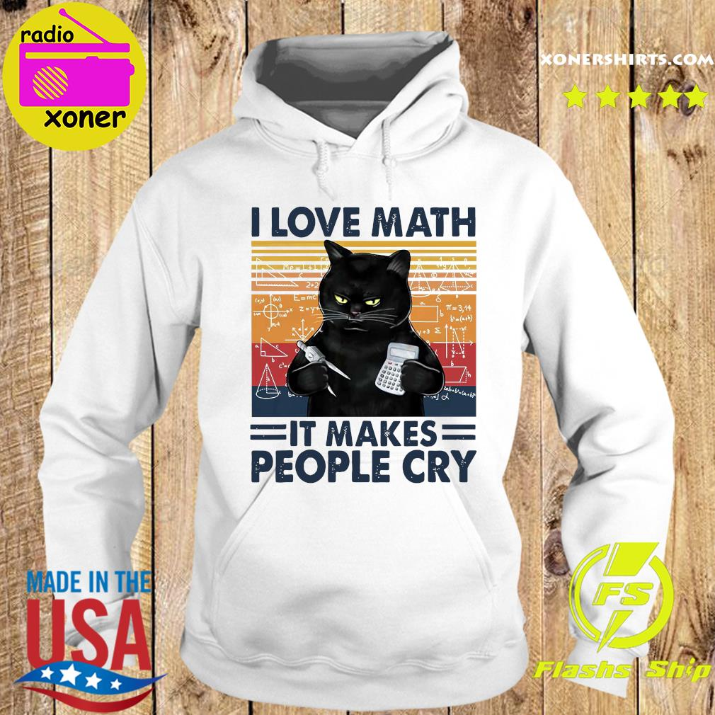 Official Black Cat I Love Math It Makes People Cry Shirt Hoodie