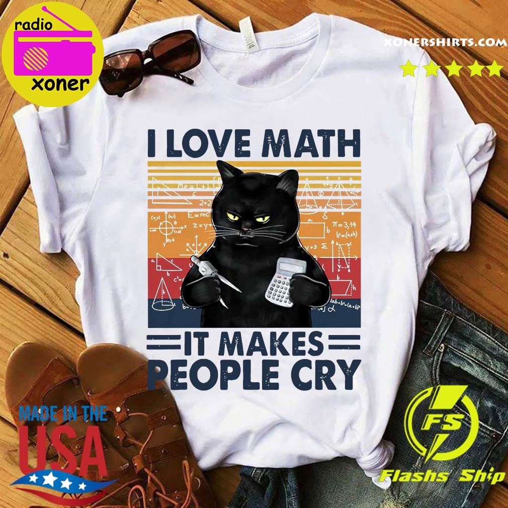 Official Black Cat I Love Math It Makes People Cry Shirt