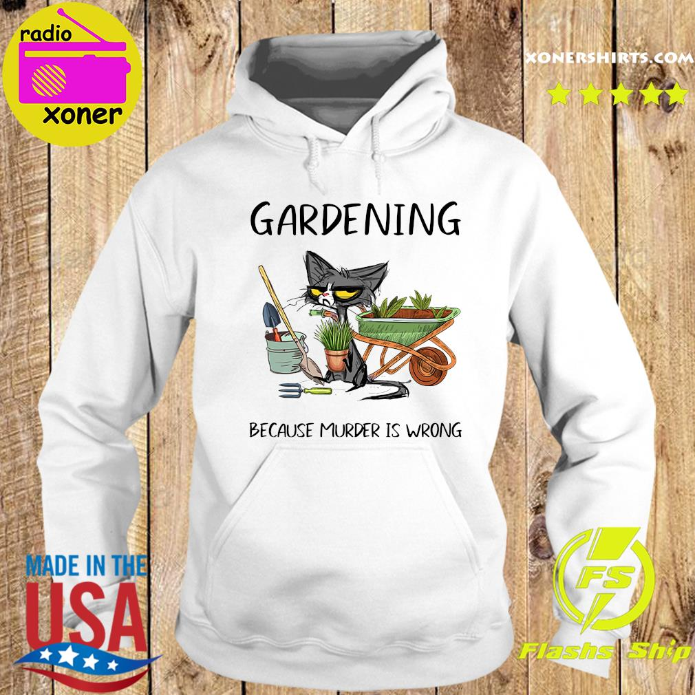 Official Cat Gardening Because Murder Is Wrong Shirt Hoodie