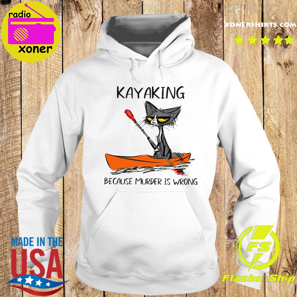 Official Cat Kayaking Because Murder Is Wrong Shirt Hoodie