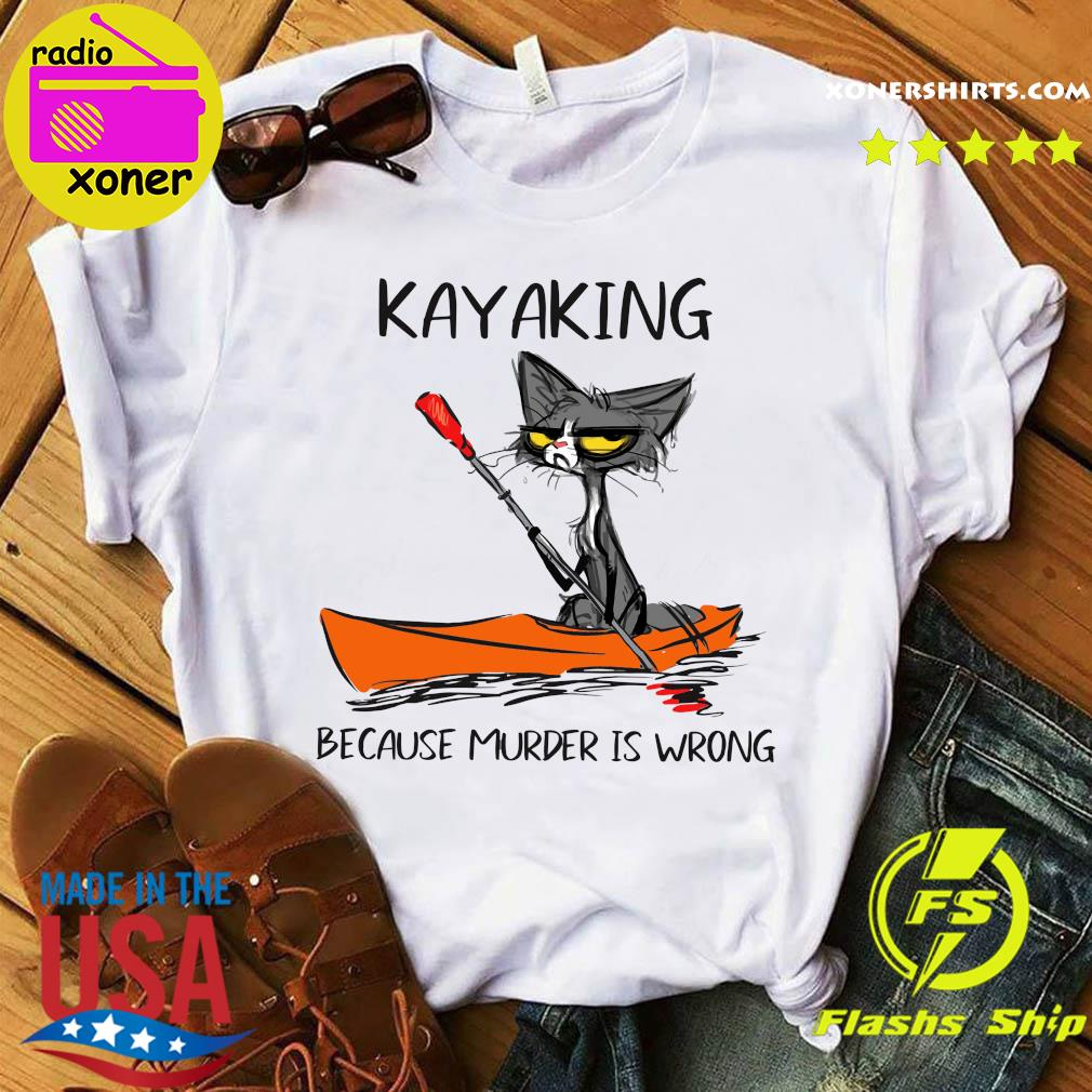 Official Cat Kayaking Because Murder Is Wrong Shirt