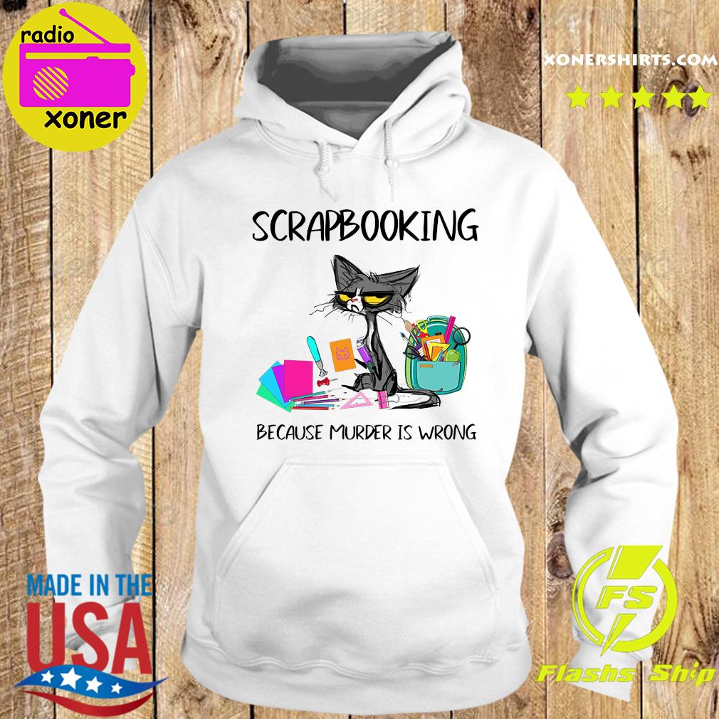 Official Cat Scrapbooking Because Murder Is Wrong Shirt Hoodie
