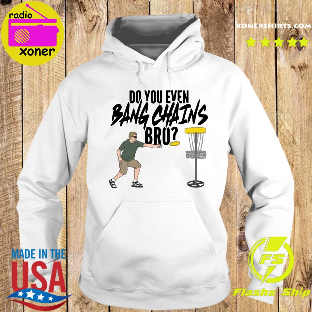 Official Do You Even Bang Chains Bro Tee Shirt Hoodie