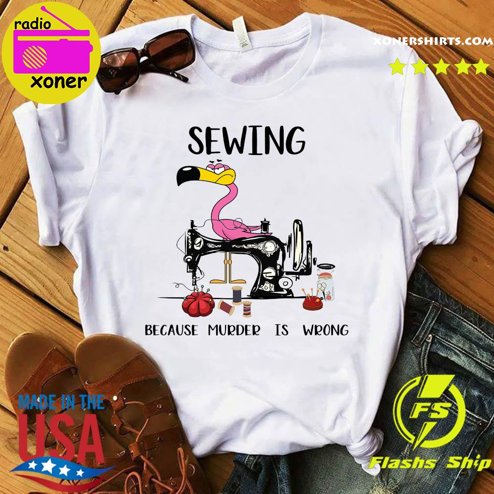 Official Flamingo Sewing Because Murder Is Wrong Shirt