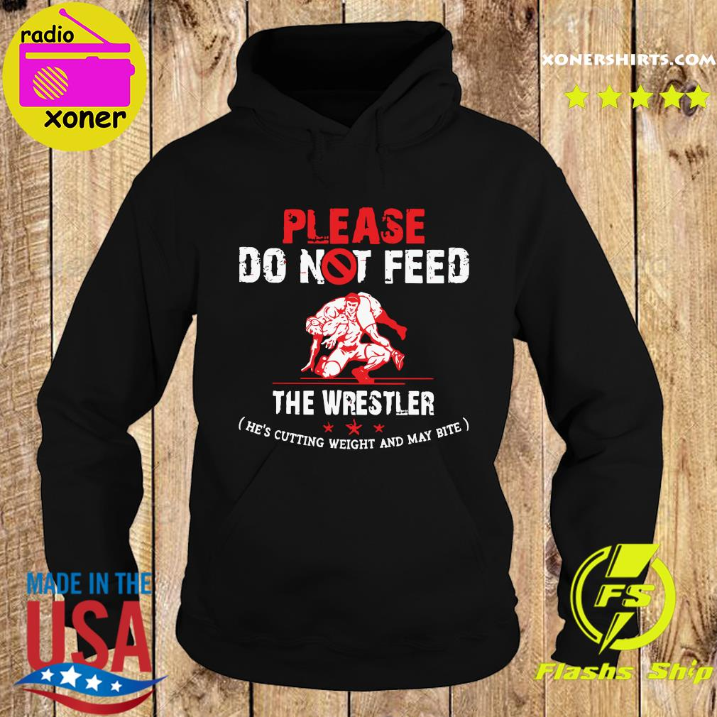 Official Please Do Not Feed The Wrestler He's Cutting Weight And May Bite Shirt Hoodie