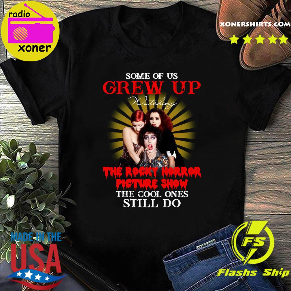 Official Some Of Us Grew Up Watching The Rocky Horror Picture Show The Cool Ones Still Do Shirt