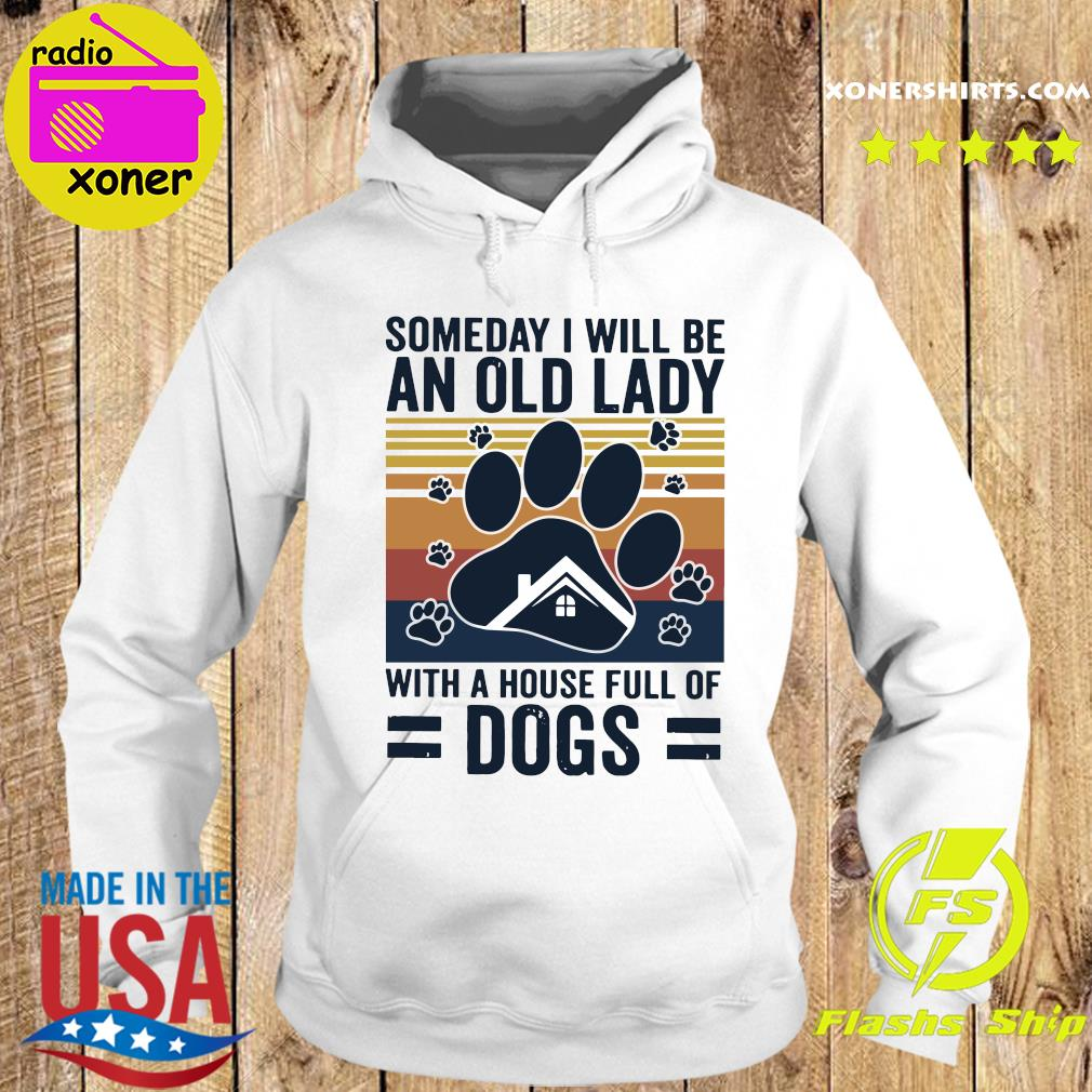 Official Someday I Will Be An Old Lady With A House Full Of Dogs Vintage Shirt Hoodie