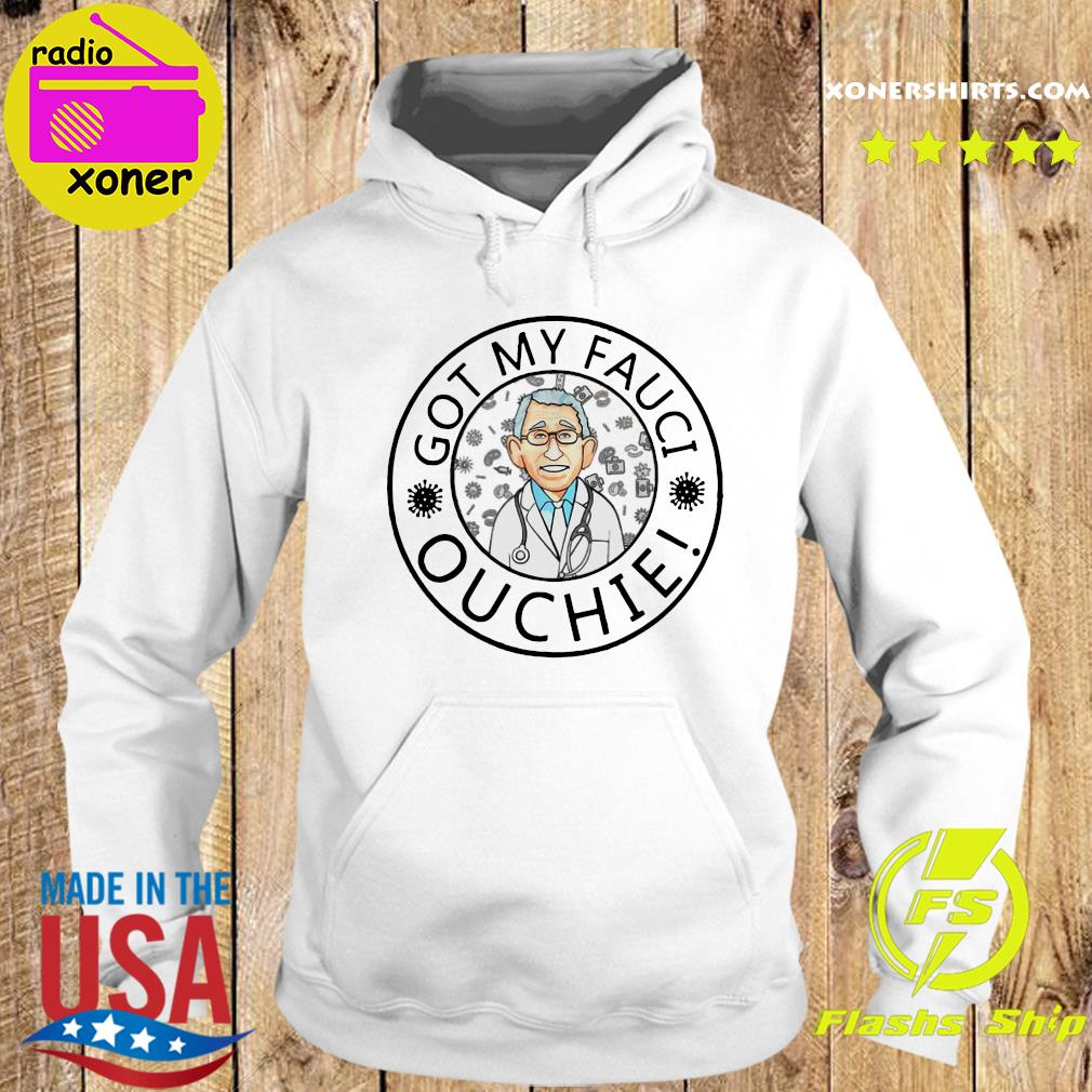 Official The Got My Fauci Ouchie Shirt Hoodie