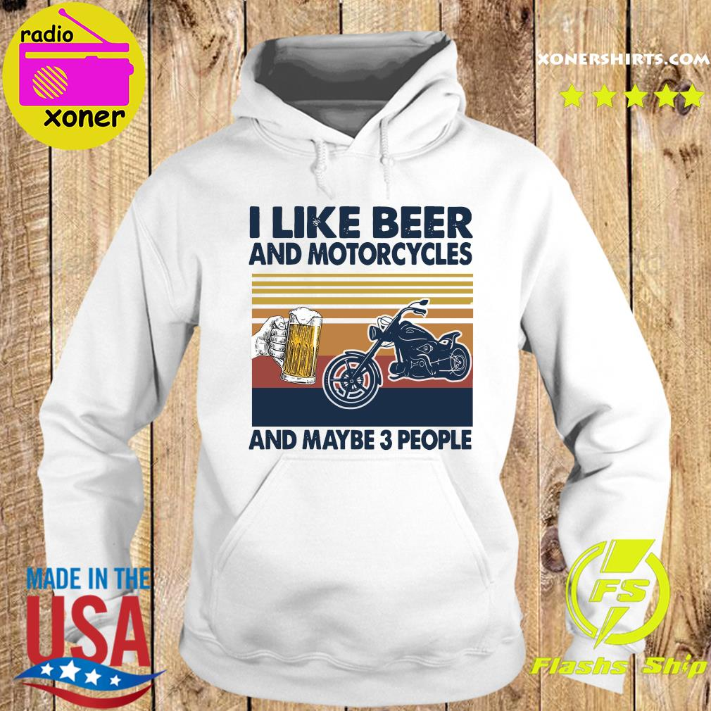 Official Vintage I Like Beer And Motorcycles And Maybe 3 People Shirt Hoodie