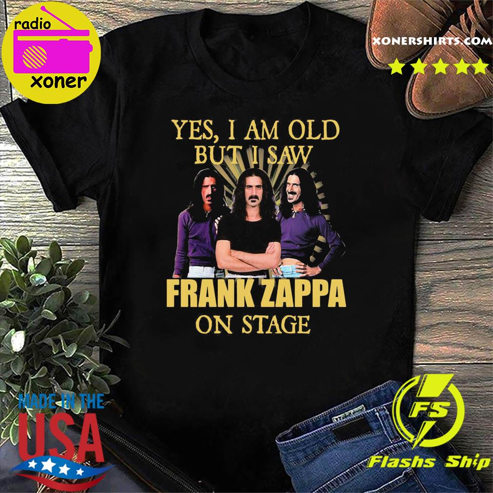 Official Yes I Am Old But I Saw Frank Zappa On State Shirt