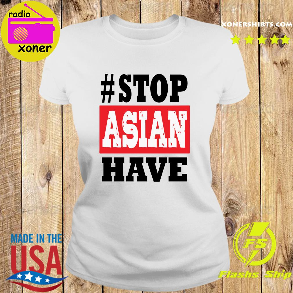 #Stop Asian Have T-Shirt Ladies tee