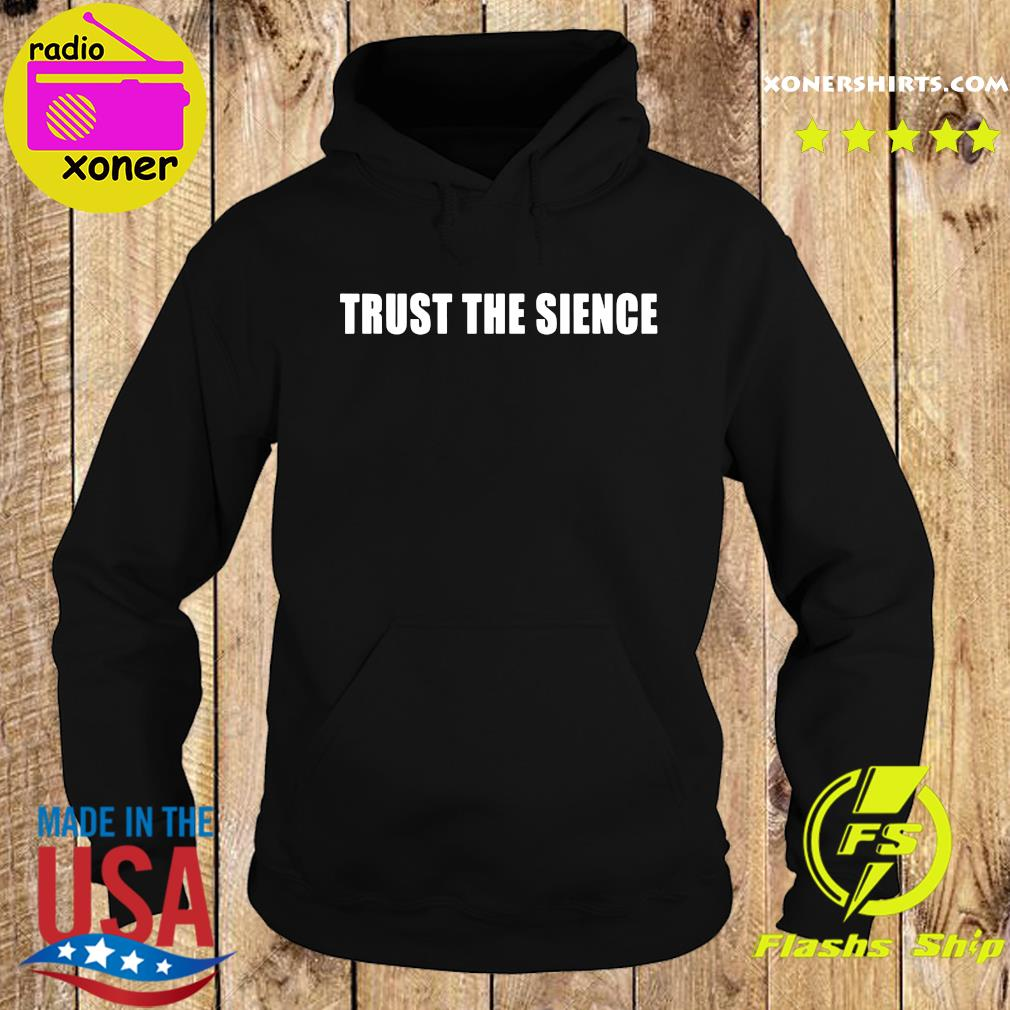 Trust The Science Shirt Hoodie