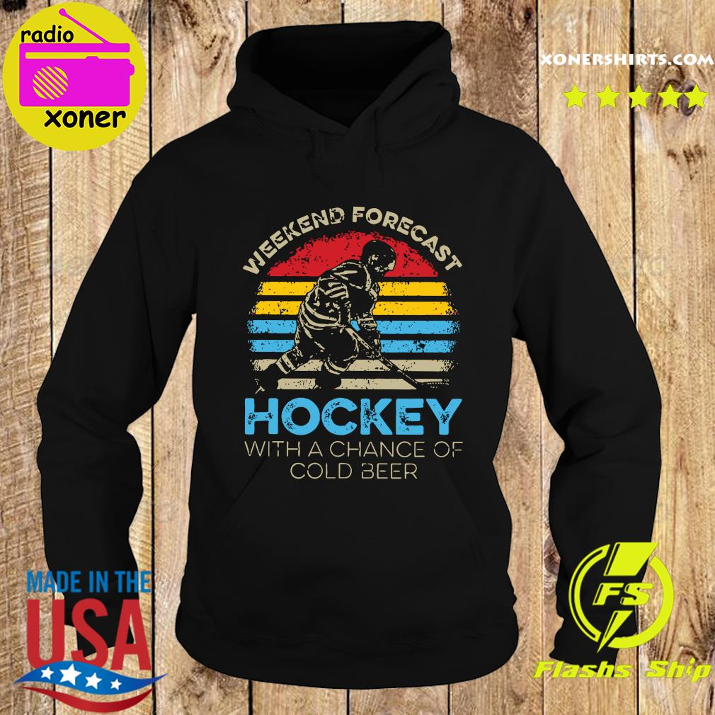 Weekend Forecast Hockey With Achance Of Cold Beer Vintage Shirt Hoodie