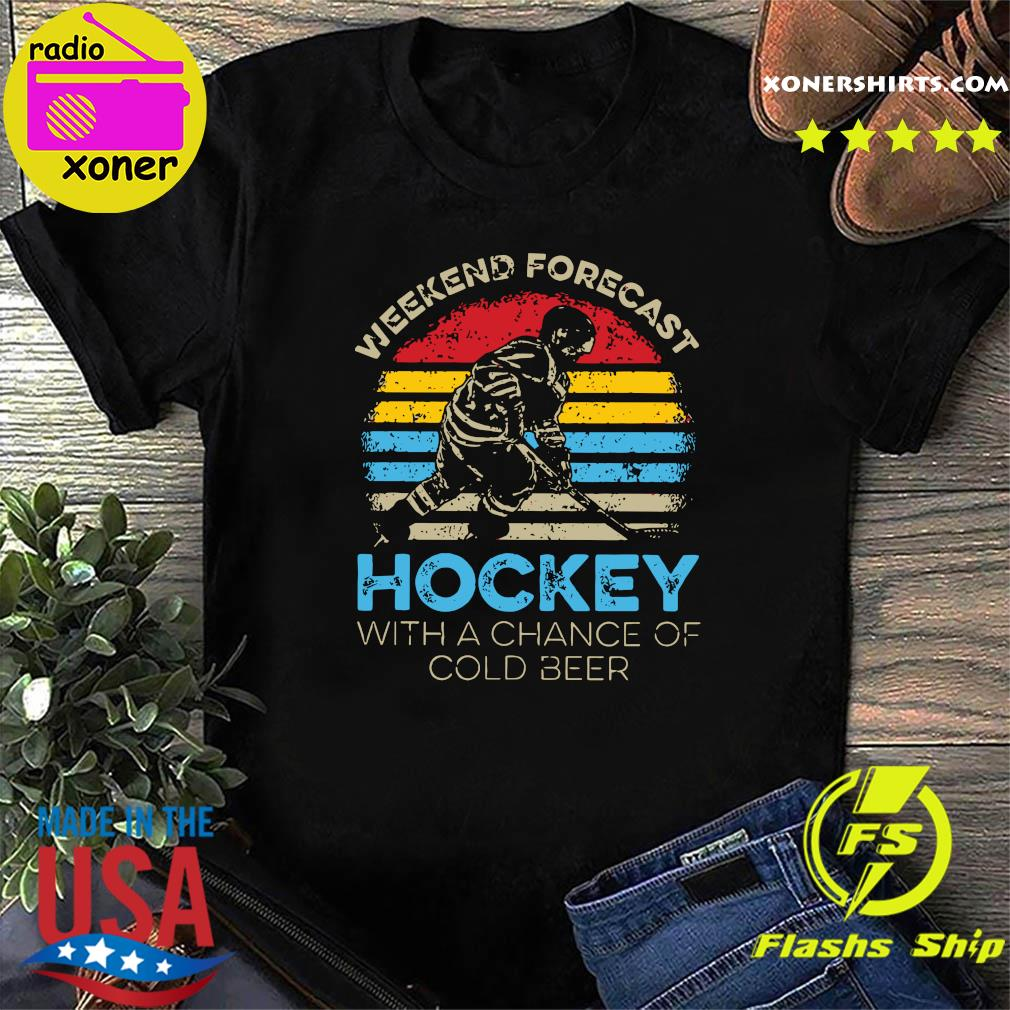 Weekend Forecast Hockey With Achance Of Cold Beer Vintage Shirt