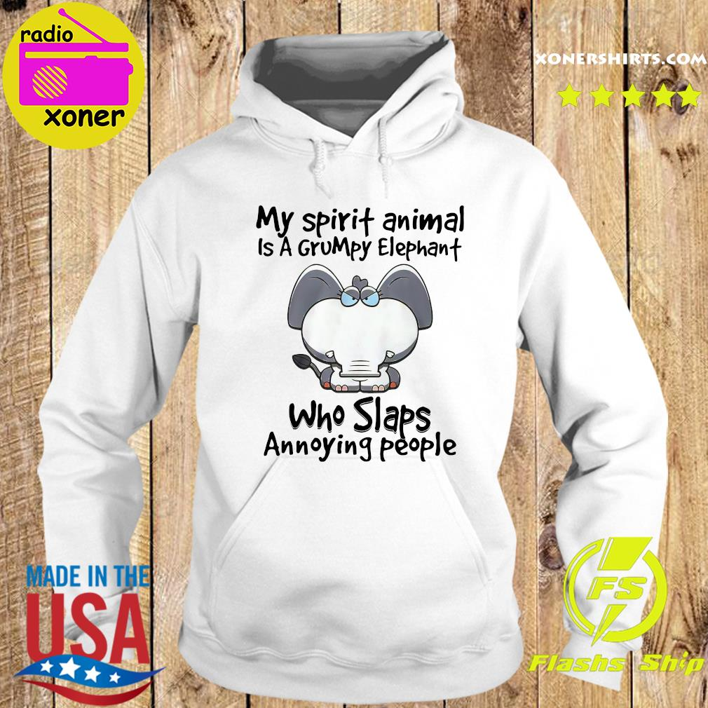 Official My Spirit Animal Is A Grumpy Elephant Who Slaps Annoying People Shirt Hoodie