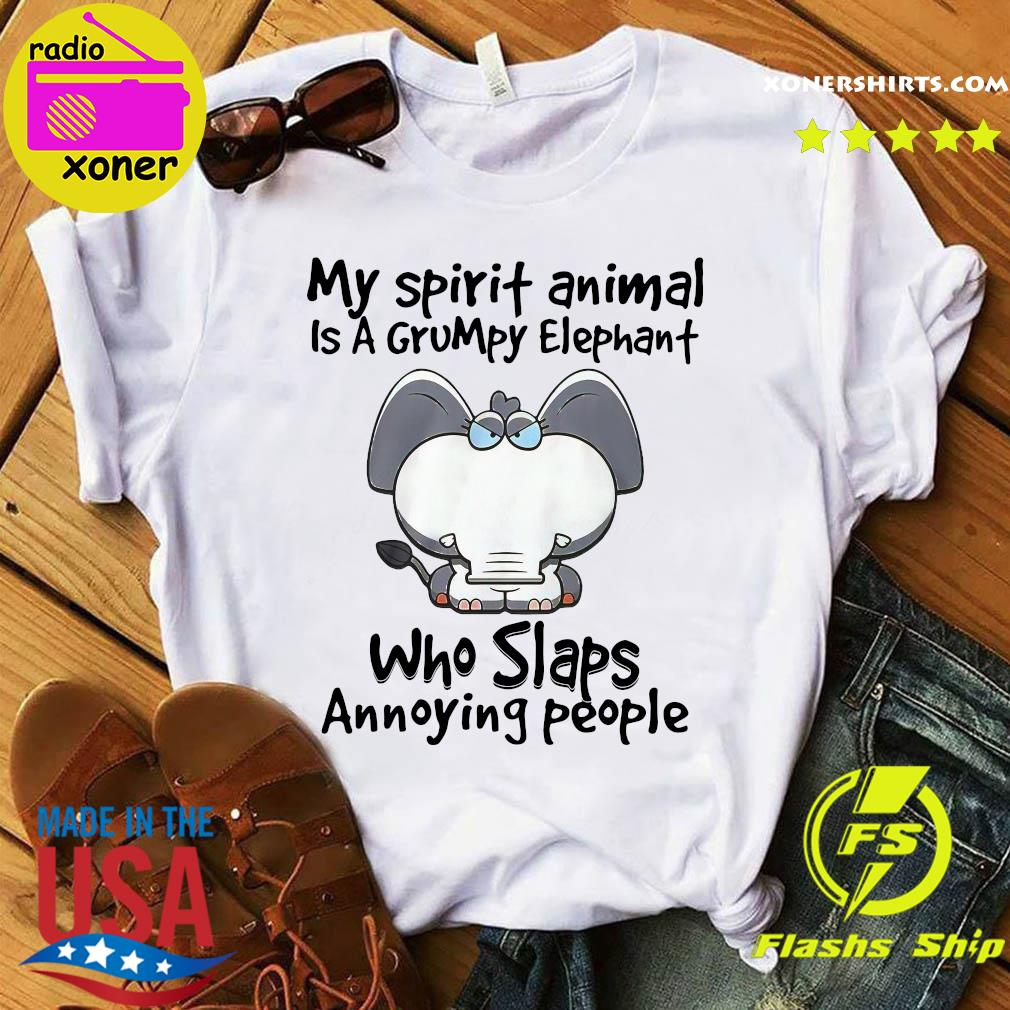 Official My Spirit Animal Is A Grumpy Elephant Who Slaps Annoying People Shirt