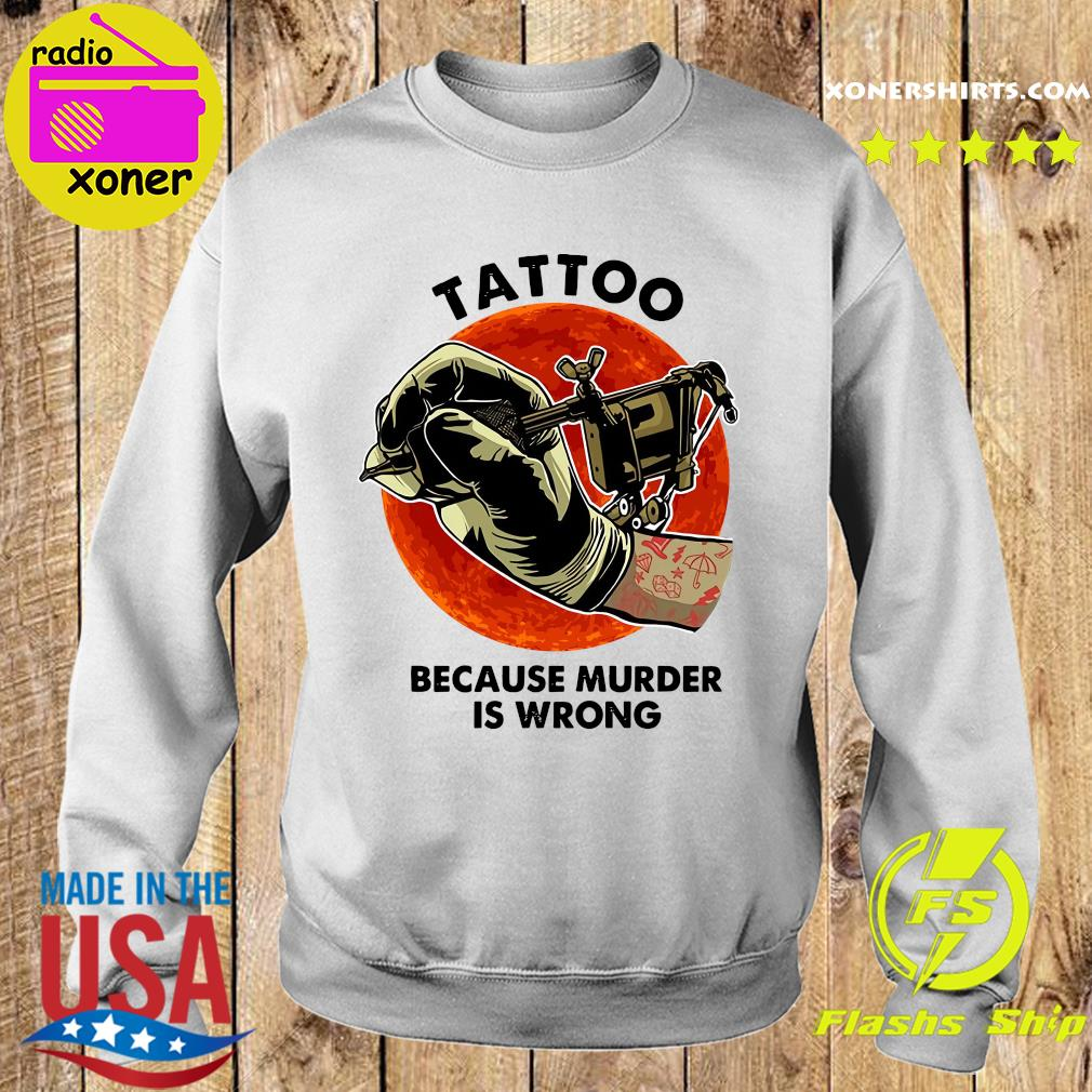 Official Tattoo Because Murder Is Wrong Shirt Sweater