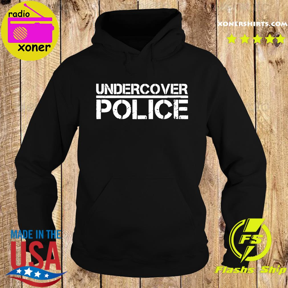 Official That Says Undercover Police For Cops And Officers Shirt Hoodie