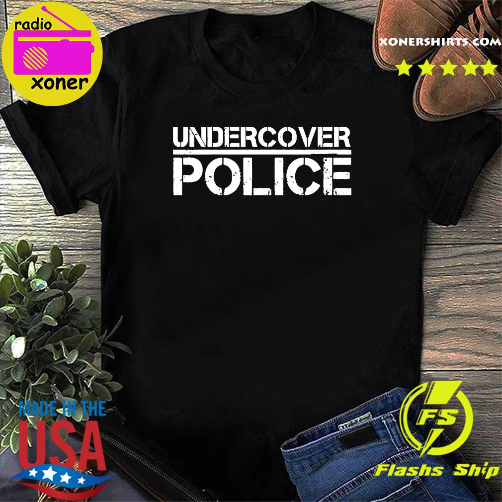 Official That Says Undercover Police For Cops And Officers Shirt