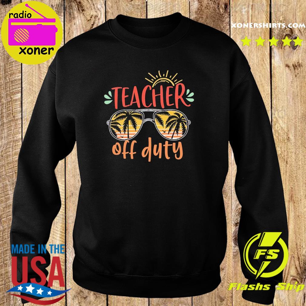 Official Teacher Off Duty - Happy Summer 2021 Shirt Sweater